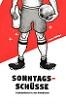Cover Sonntagsschüsse - Fußballfieber in der Kreisklasse